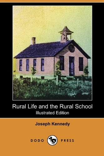 Rural Life and the Rural School (Illustrated Edition) (Dodo Press): Joseph Kennedy