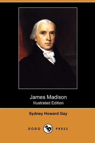 James Madison (Illustrated Edition) (Dodo Press) (Paperback): Sydney Howard Gay