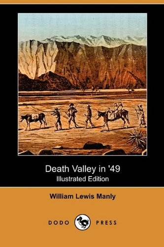 Death Valley in 49 Illustrated Edition Dodo Press: William Lewis Manly