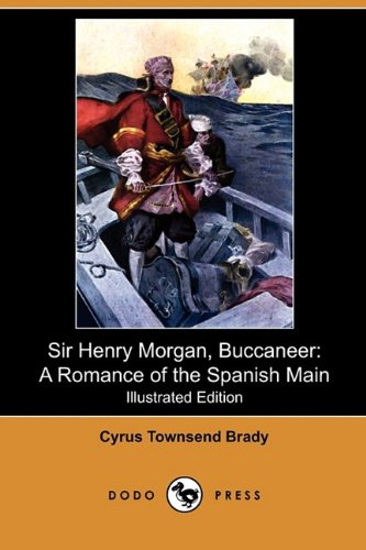 Sir Henry Morgan, Buccaneer: A Romance of the Spanish Main (Illustrated Edition) (Dodo Press): ...