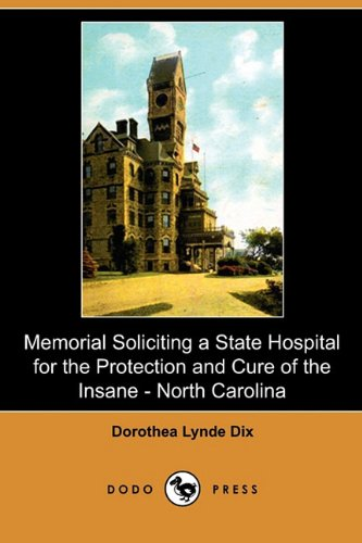 9781409988144: Memorial Soliciting a State Hospital for the Protection and Cure of the Insane, Submitted to the General Assembly of North Carolina, November, 1848 (D