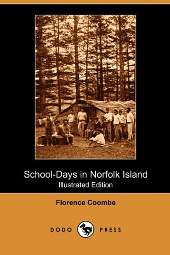 School-Days in Norfolk Island (Illustrated Edition) (Dodo Press): Florence Coombe