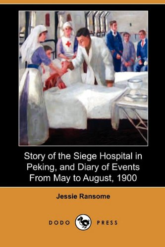 Story of the Siege Hospital in Peking, and Diary of Events from May to August, 1900 (Dodo Press): ...
