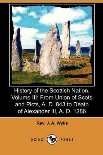 9781409989103: History of the Scottish Nation, Volume III: From Union of Scots and Picts, A. D. 843 to Death of Alexander III., A. D. 1286 (Dodo Press)