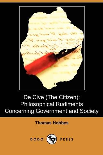 de Cive (the Citizen): Philosophical Rudiments Concerning Government and Society (Dodo Press): ...