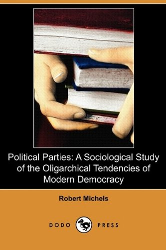 9781409989271: Political Parties: A Sociological Study of the Oligarchical Tendencies of Modern Democracy (Dodo Press)