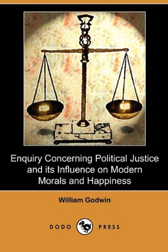 9781409989301: Enquiry Concerning Political Justice and Its Influence on Modern Morals and Happiness (Dodo Press)