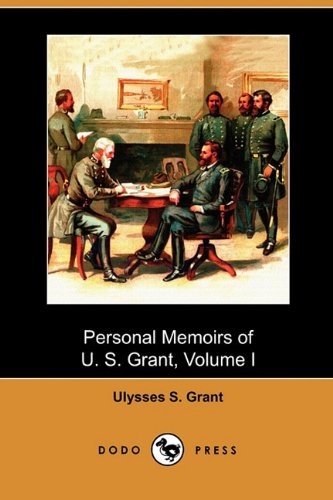 Personal Memoirs of U. S. Grant, Volume I (Dodo Press) (9781409989417) by Ulysses S. Grant