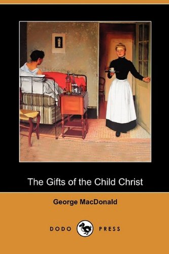 The Gifts of the Child Christ Dodo Press: George MacDonald
