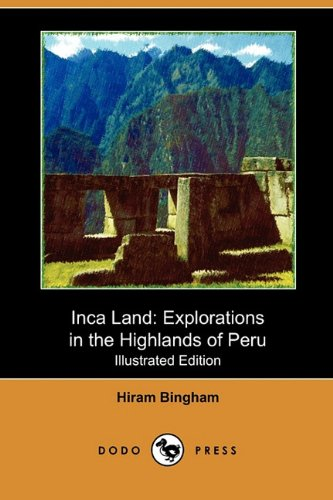 9781409990055: Inca Land: Explorations in the Highlands of Peru (Illustrated Edition) (Dodo Press)
