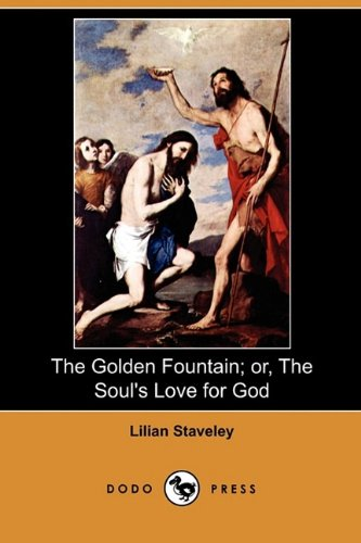 The Golden Fountain; Or, the Soul s: Lilian Staveley
