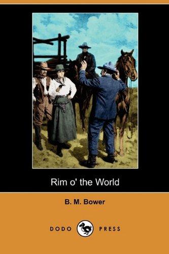 Rim O the World Dodo Press: B. M. Bower