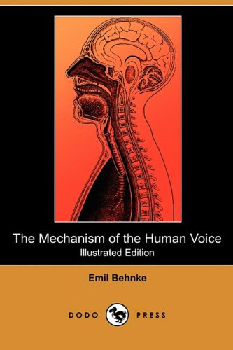 9781409992462: The Mechanism of the Human Voice (Illustrated Edition) (Dodo Press)