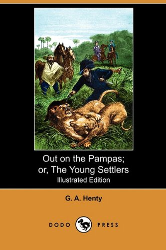 9781409992912: Out on the Pampas; Or, the Young Settlers (Illustrated Edition) (Dodo Press)