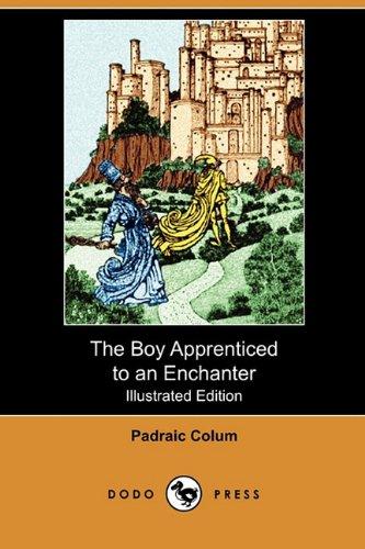 The Boy Apprenticed to an Enchanter (Illustrated Edition) (Dodo Press): Padraic Colum