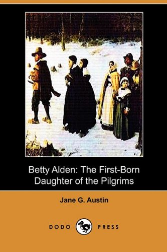 9781409993827: Betty Alden: The First-Born Daughter of the Pilgrims (Dodo Press)