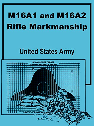 M16A1 and M16A2 Rifle Marksmanship: United States Army