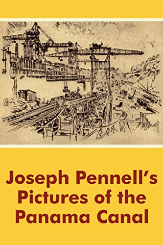 Joseph Pennell's Pictures of the Panama Canal: Pennell, Joseph