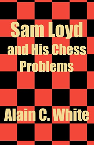 Sam Loyd and His Chess Problems (Paperback): Alain Campbell White