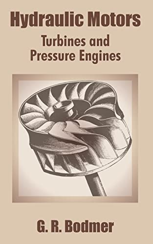 Hydraulic Motors: Turbines and Pressure Engines: Bodmer, G. R.