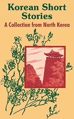 Korean Short Stories: A Collection from North Korea: Hui Gun Pyon