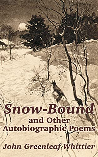 Snow-Bound and Other Autobiographic Poems (1410102327) by John Greenleaf Whittier