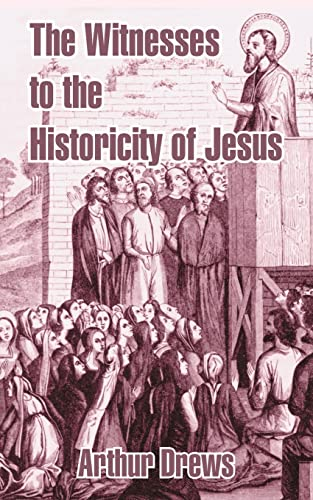 The Witnesses to the Historicity of Jesus: Arthur Drews