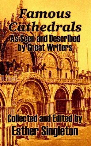 Famous Cathedrals: As Seen and Described by Great Writers: Singleton, Esther