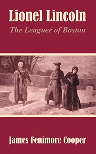Lionel Lincoln: The Leaguer of Boston: Cooper, James Fenimore