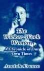 The Wicker-Work Woman: A Chronicle of Our: Anatole France