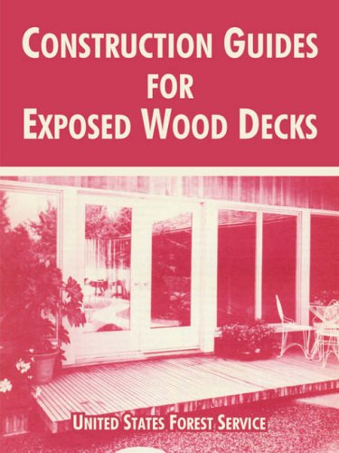 Construction Guides for Exposed Wood Decks: United States Forest Service