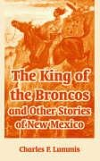 9781410106582: King of the Broncos and Other Stories of New Mexico, The