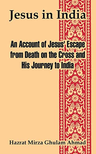Jesus in India: An Account of Jesus': Ahmad, Hazrat Mirza
