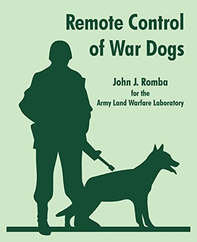 Remote Control of War Dogs: John J. Romba,Army