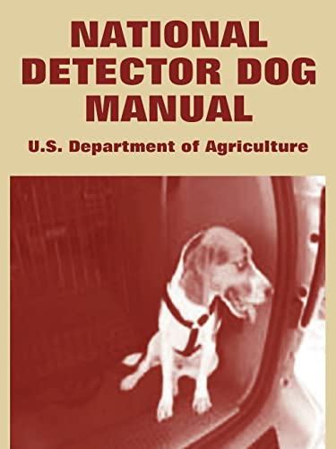 National Detector Dog Manual: U. S. Department Of Agriculture