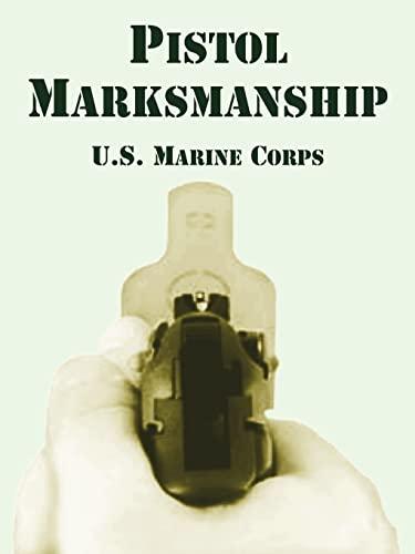 Pistol Marksmanship: U. S. Marine Corps