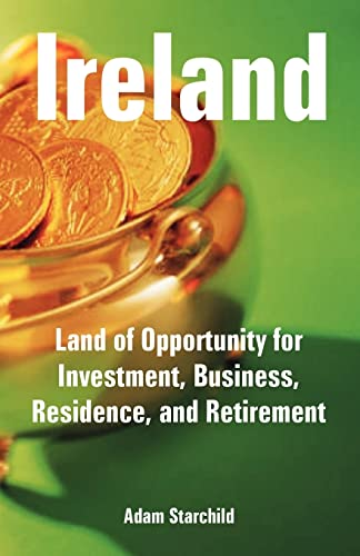 Ireland: Land of Opportunity for Investment, Business, Residence, and Retirement: Adam Starchild