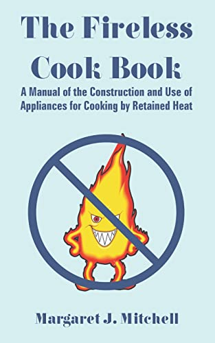 9781410109125: The Fireless Cook Book: A Manual of the Construction and Use of Appliances for Cooking by Retained Heat