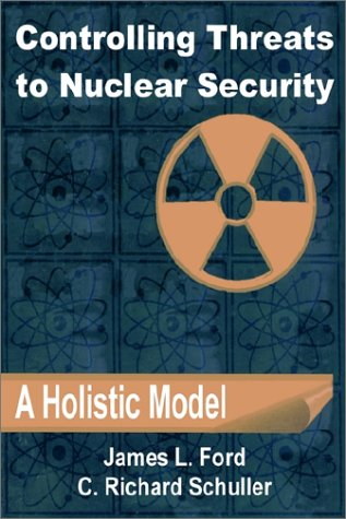 Controlling Threats to Nuclear Security: A Holistic: James L. Ford;