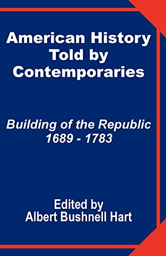 9781410201096: American History Told by Contemporaries: Building of the Republic 1689 - 1783