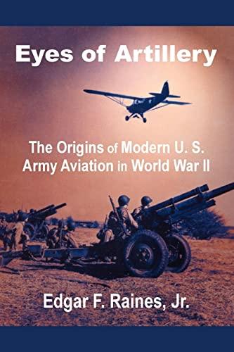 9781410201515: Eyes of Artillery: The Origins of Modern U. S. Army Aviation in World War II