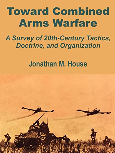 9781410201591: Toward Combined Arms Warfare: A Survey of 20th-Century Tactics, Doctrine, and Organization