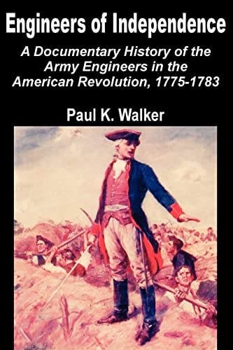 9781410201737: Engineers of Independence: A Documentary History of the Army Engineers in the American Revolution, 1775-1783
