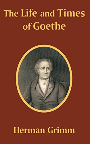 The Life and Times of Goethe: Herman Grimm
