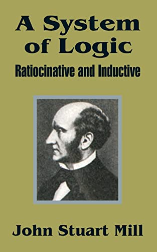 9781410202529: A System of Logic: Ratiocinative and Inductive