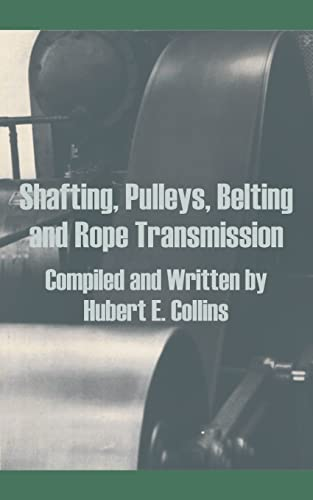 Shafting, Pulleys, Belting and Rope Transmission: Collins, Hubert E.