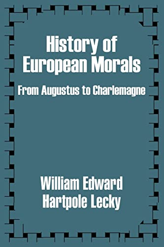 History of European Morals: From Augustus To Charlemagne: Hartpole-Lecky, William Edward