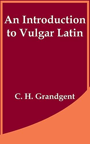 Introduction to Vulgar Latin, An: Grandgent, C. H.