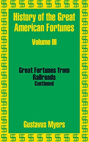 History of the Great American Fortunes (Volume: Myers, Gustavus