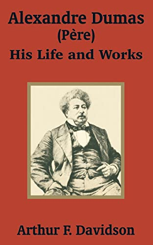 Alexandre Dumas (Père): His Life and Works: Arthur F. Davidson